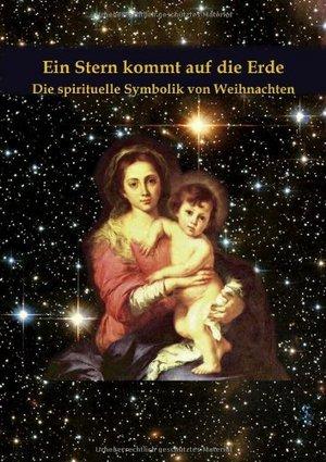 Ein Stern kommt auf die Erde - Die spirituelle Symbolik von Weihnachten